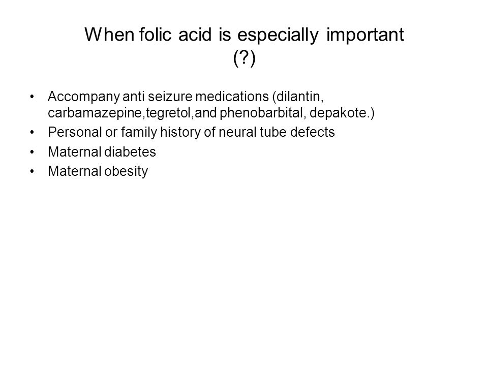 When folic acid is especially important ( )