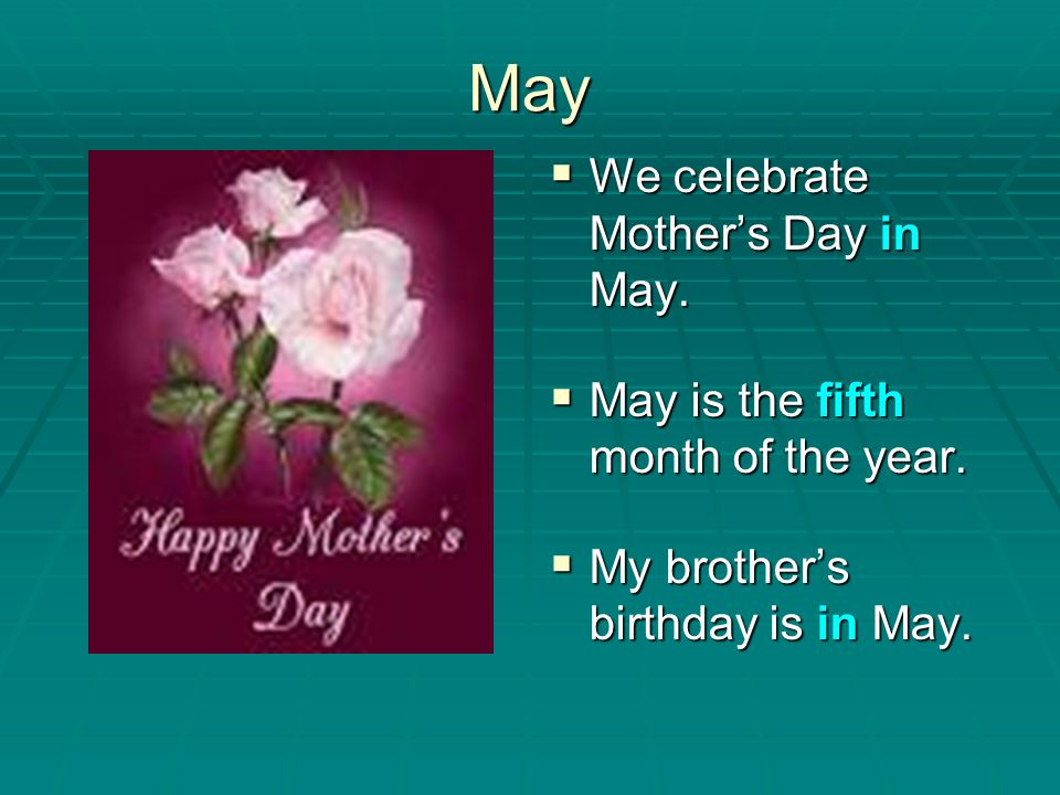 May We celebrate Mother's Day in May.