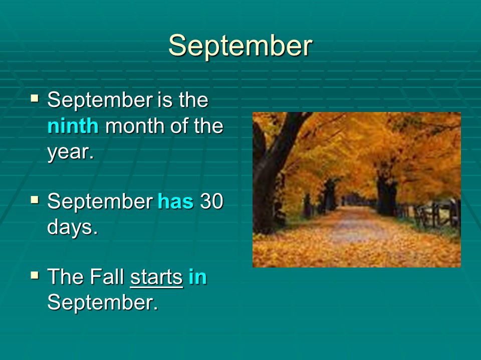 September September is the ninth month of the year.