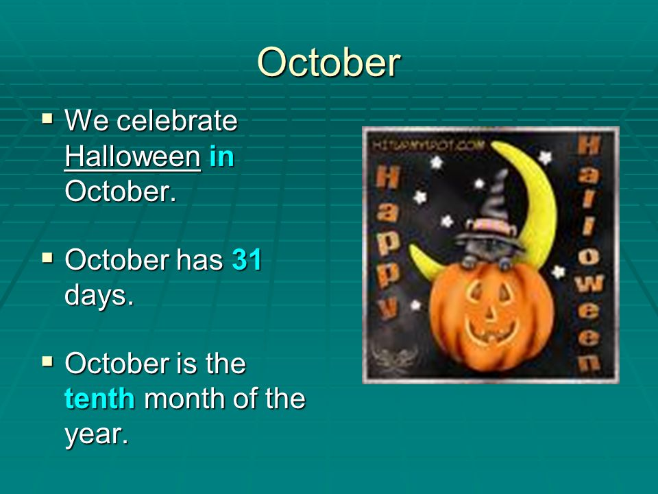 October We celebrate Halloween in October. October has 31 days.