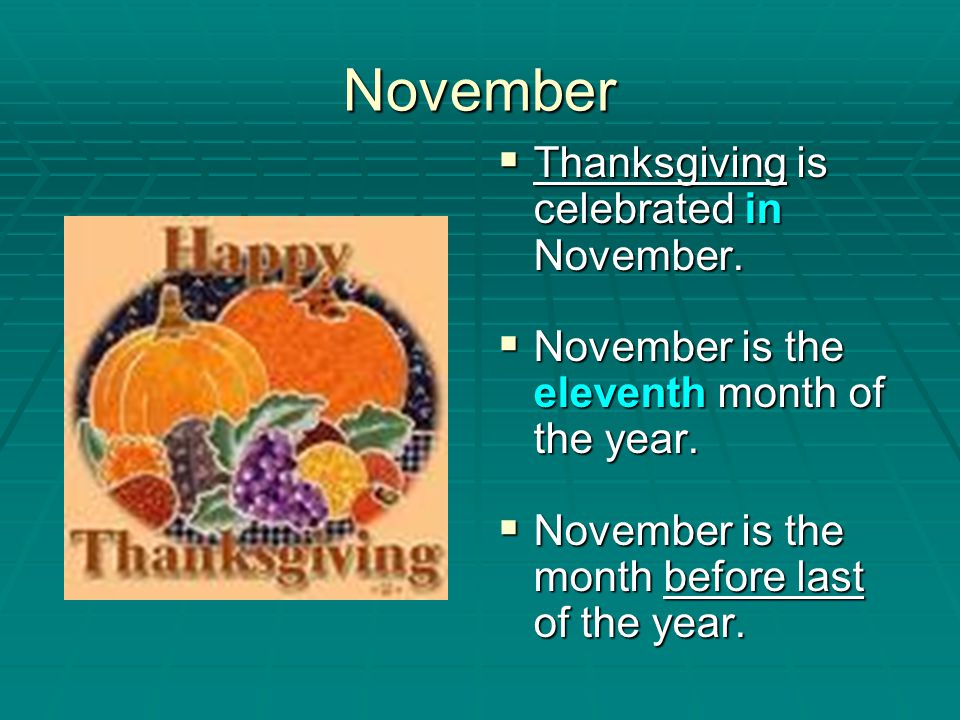 November Thanksgiving is celebrated in November.