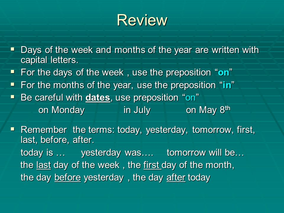 Review Days of the week and months of the year are written with capital letters. For the days of the week , use the preposition on