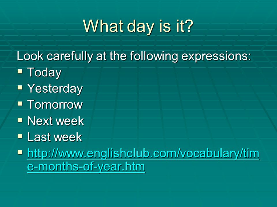 What day is it Look carefully at the following expressions: Today