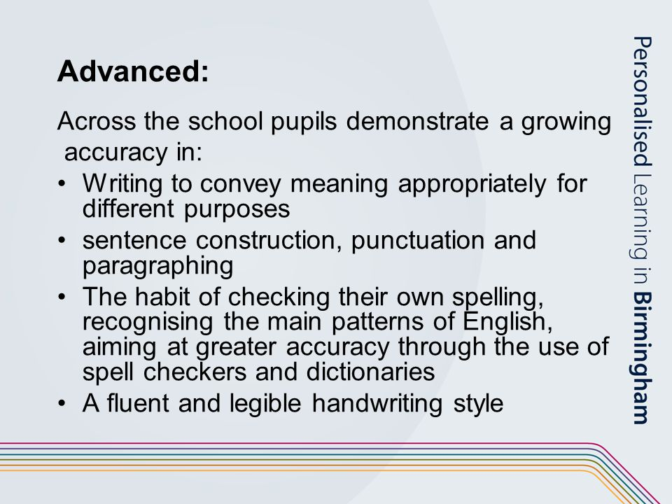 Advanced: Across the school pupils demonstrate a growing accuracy in: