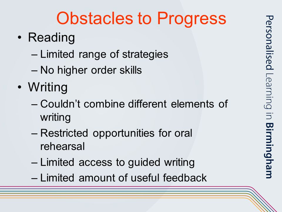 Obstacles to Progress Reading Writing Limited range of strategies