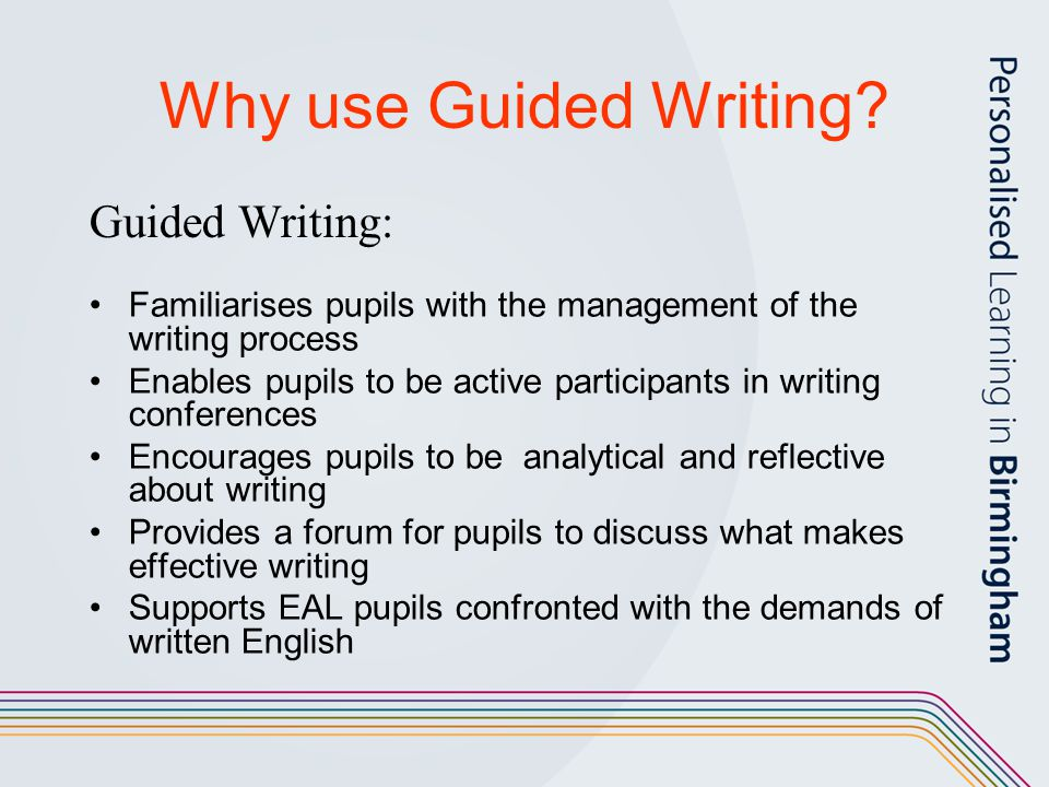 Why use Guided Writing Guided Writing: