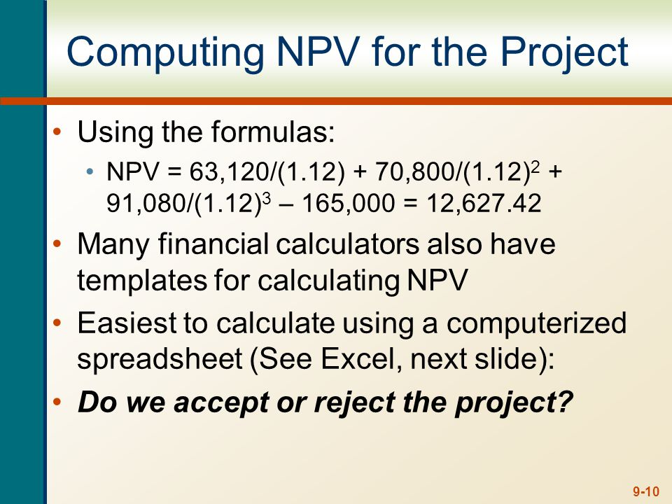 NPV using Excel Since NPV is positive at 12%, we should accept the investment.