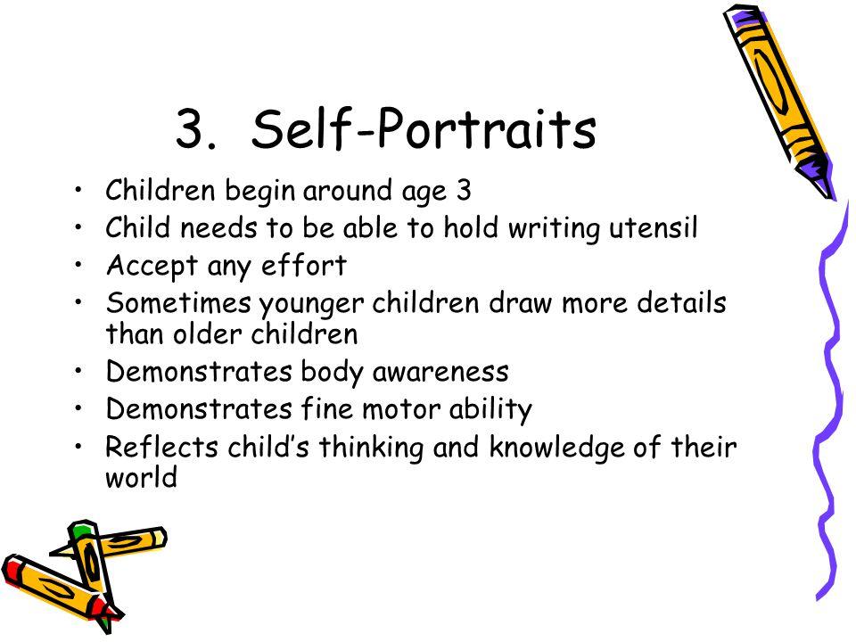 3. Self-Portraits Children begin around age 3