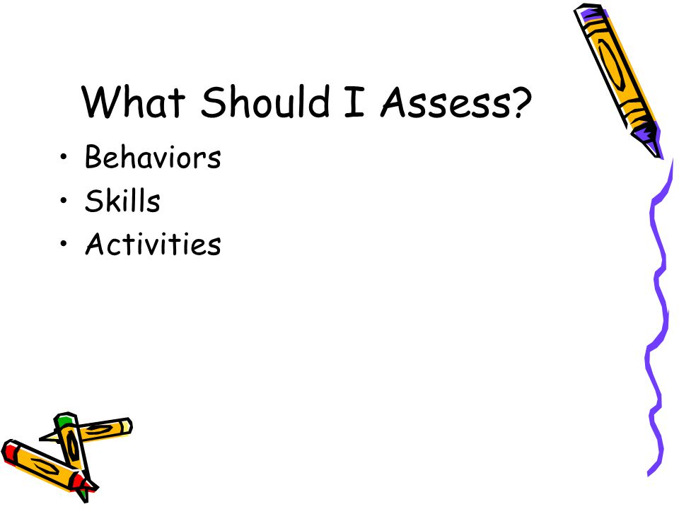 What Should I Assess Behaviors Skills Activities