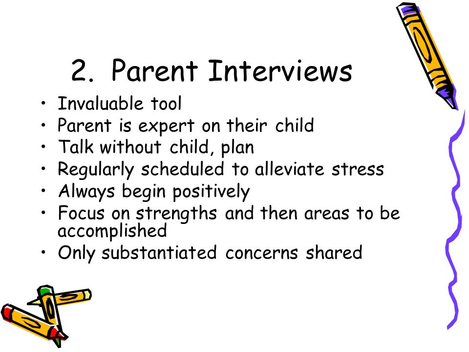 2. Parent Interviews Invaluable tool Parent is expert on their child