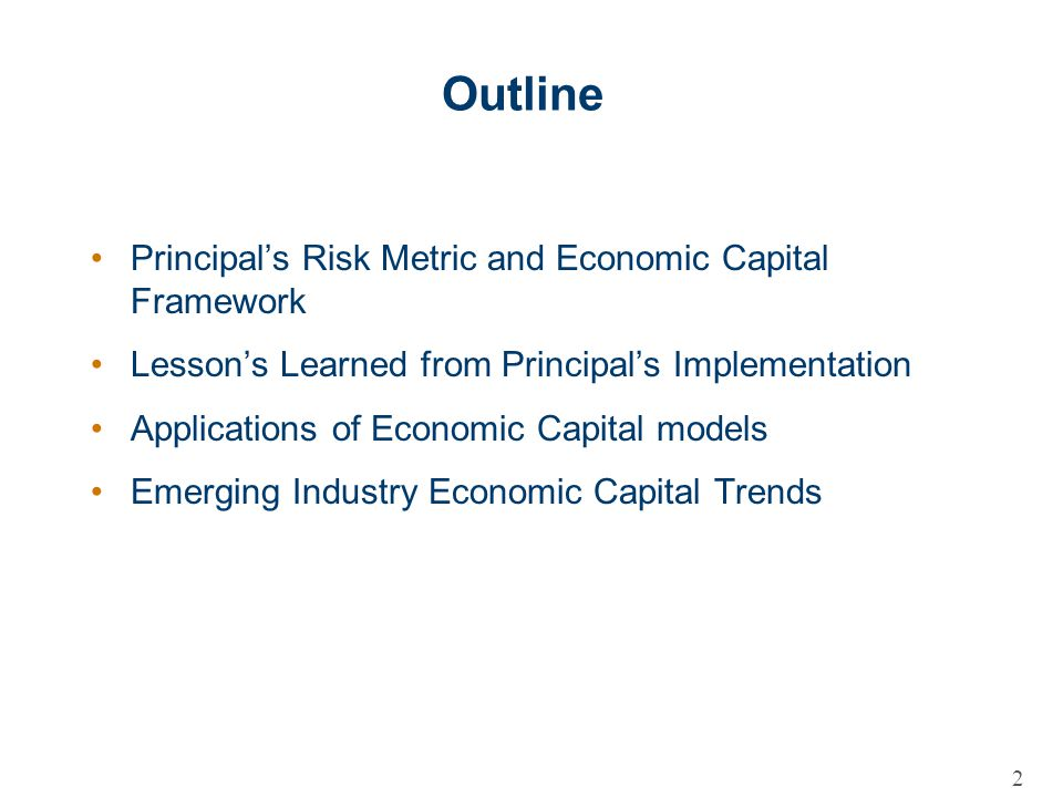 Outline Principal's Risk Metric and Economic Capital Framework