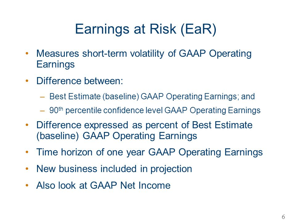 Earnings at Risk (EaR) Measures short-term volatility of GAAP Operating Earnings. Difference between: