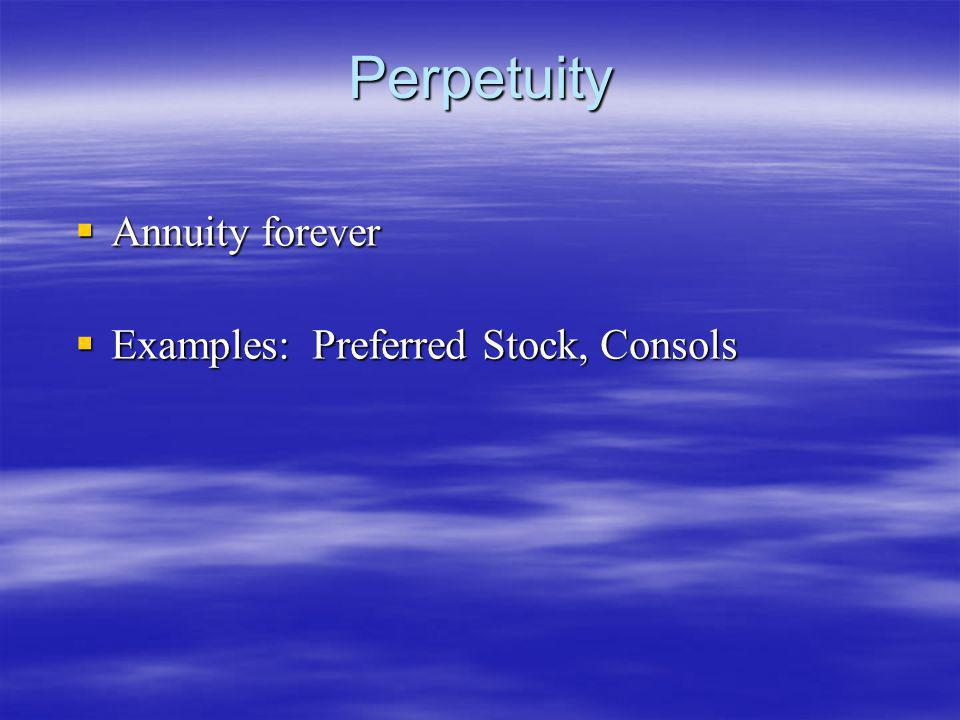 Perpetuity Annuity forever Examples: Preferred Stock, Consols