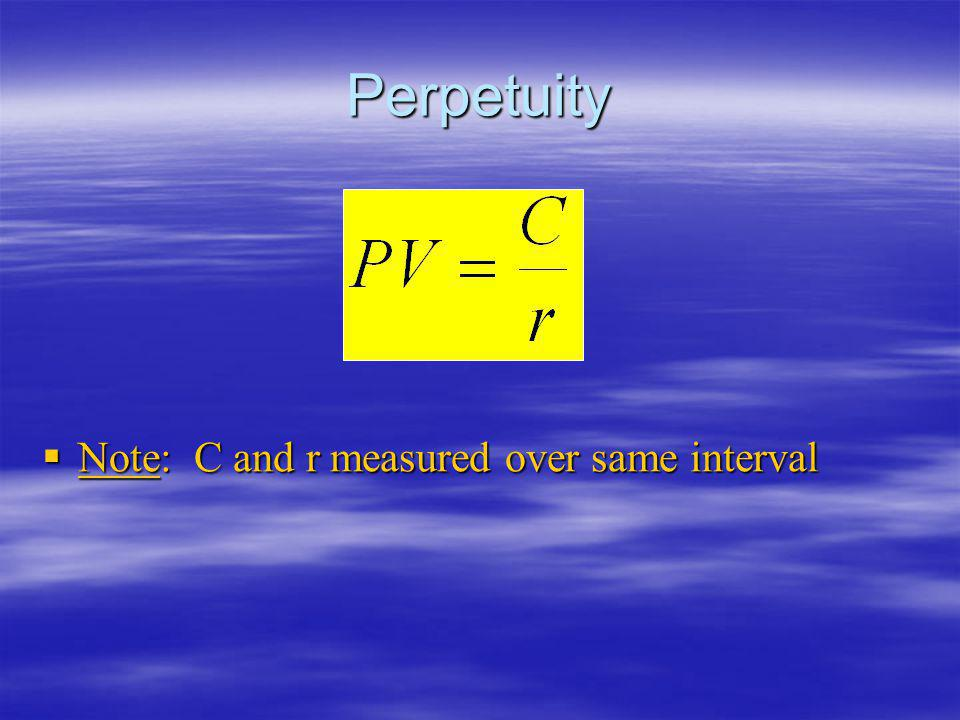 Perpetuity Note: C and r measured over same interval