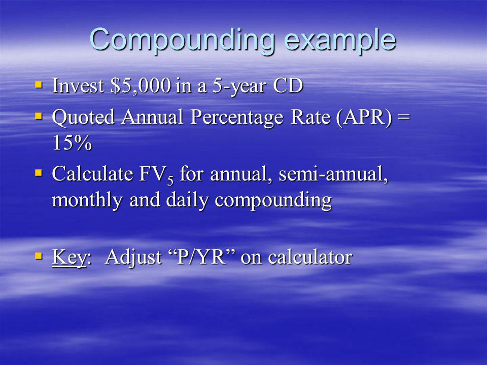 Compounding example Invest $5,000 in a 5-year CD