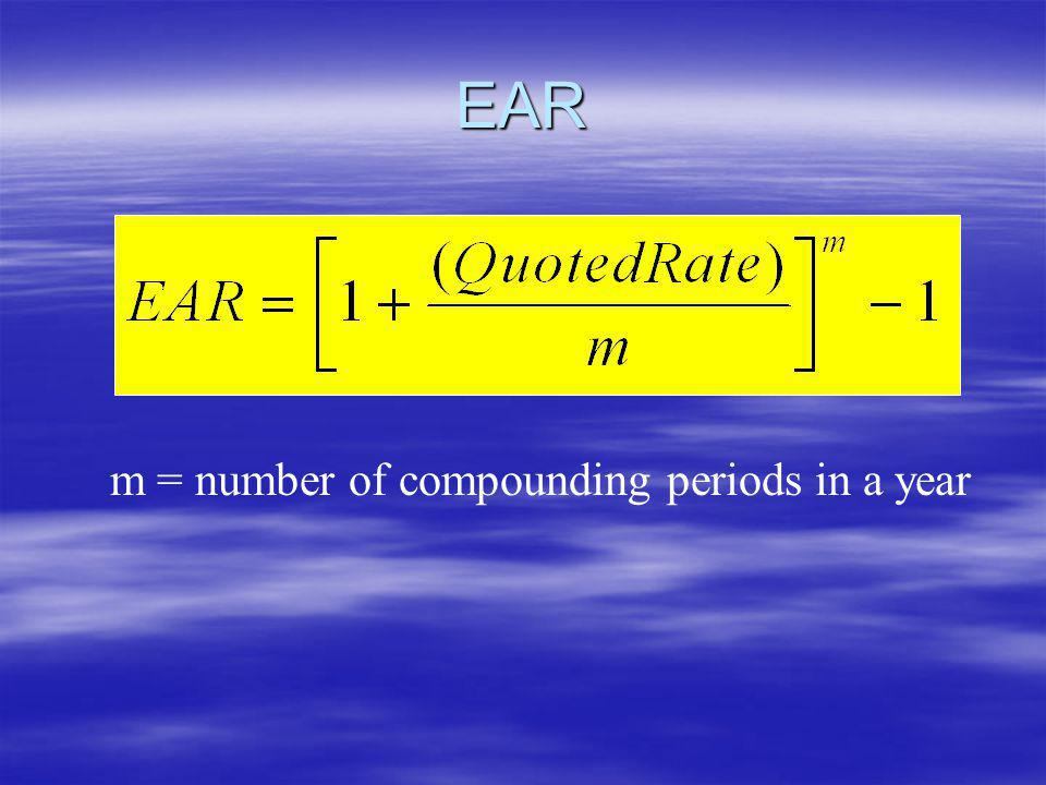 EAR m = number of compounding periods in a year
