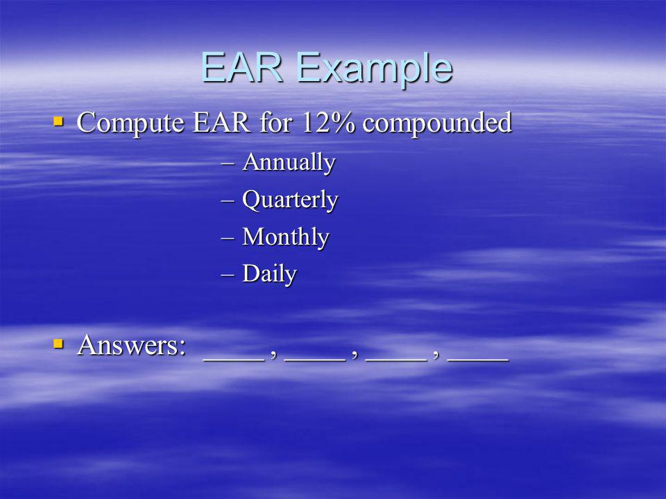 EAR Example Compute EAR for 12% compounded