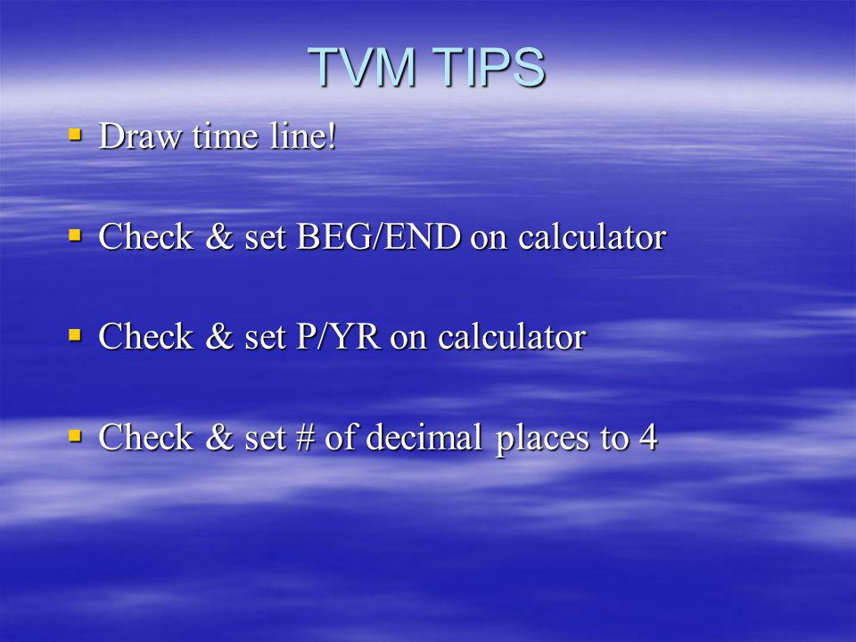 TVM TIPS Draw time line! Check & set BEG/END on calculator