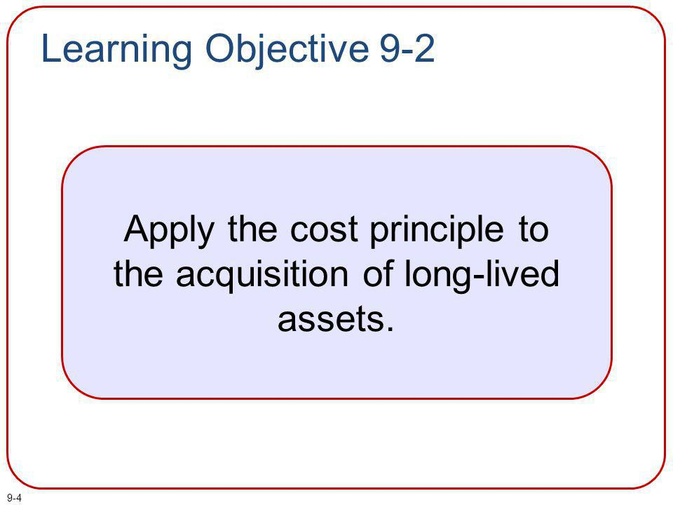 Apply the cost principle to the acquisition of long-lived assets.