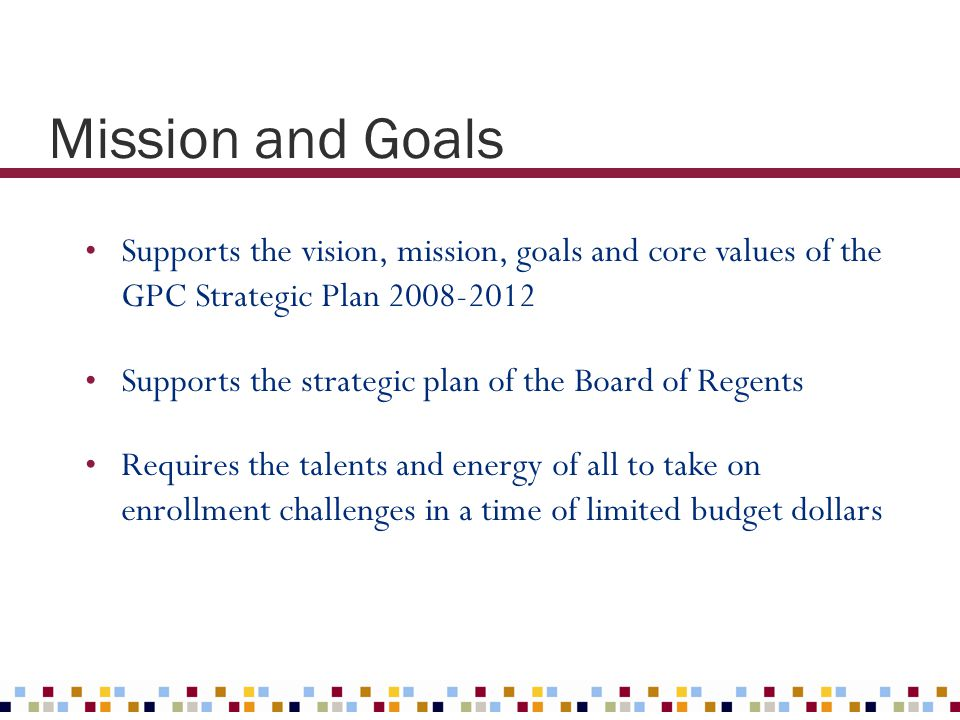 Mission and Goals Supports the vision, mission, goals and core values of the GPC Strategic Plan 2008-2012.