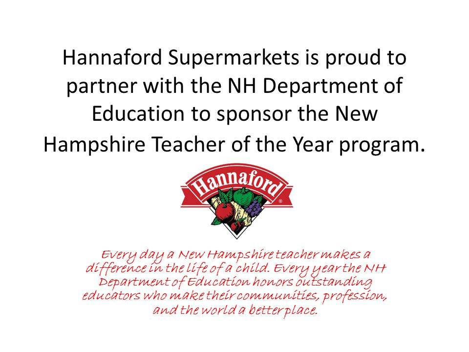 Hannaford Supermarkets is proud to partner with the NH Department of Education to sponsor the New Hampshire Teacher of the Year program.