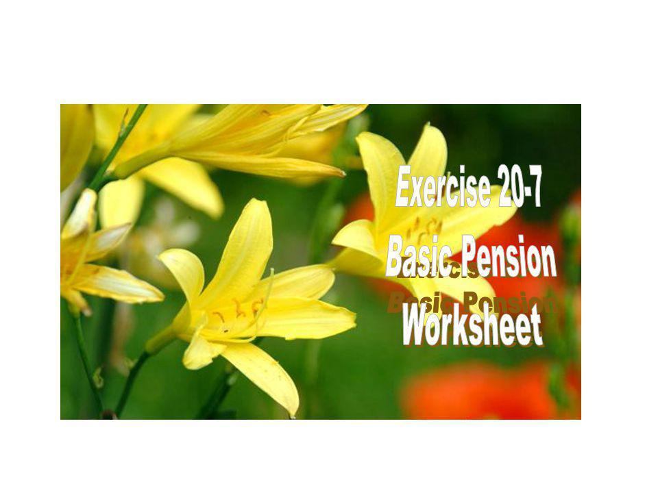 Exercise 20-7 Basic Pension Worksheet