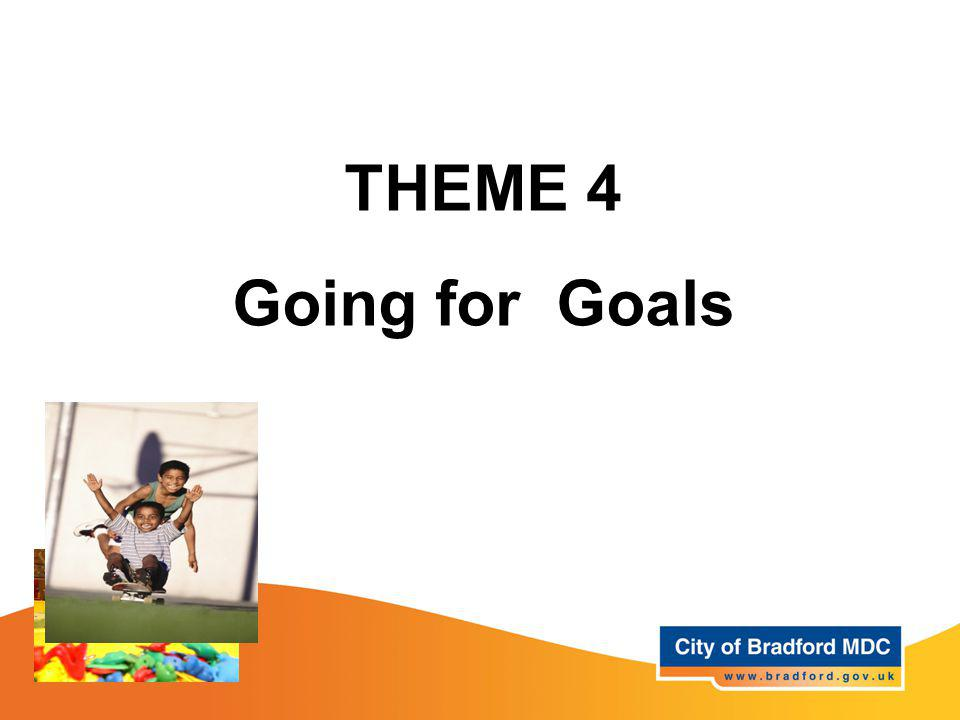 THEME 4 Going for Goals