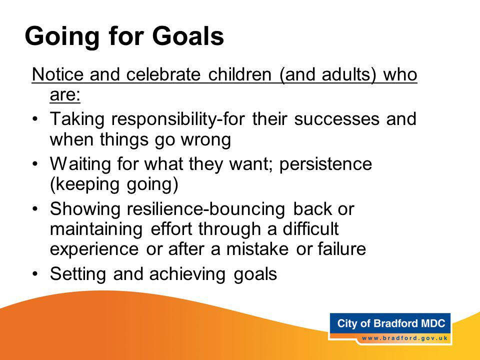 Going for Goals Notice and celebrate children (and adults) who are: