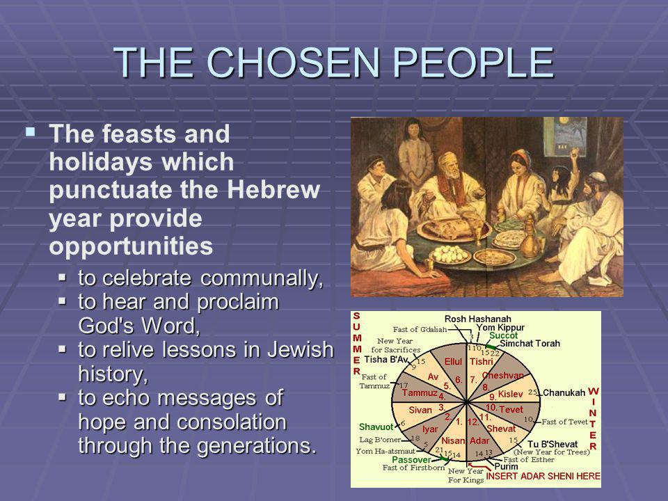 THE CHOSEN PEOPLE The feasts and holidays which punctuate the Hebrew year provide opportunities. to celebrate communally,