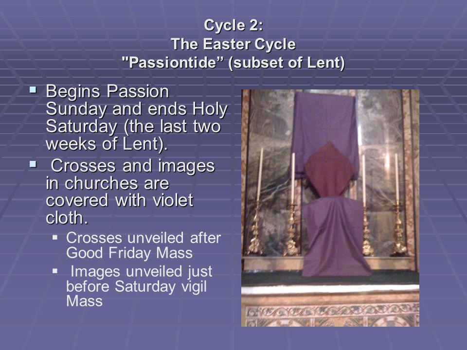 Cycle 2: The Easter Cycle Passiontide (subset of Lent)
