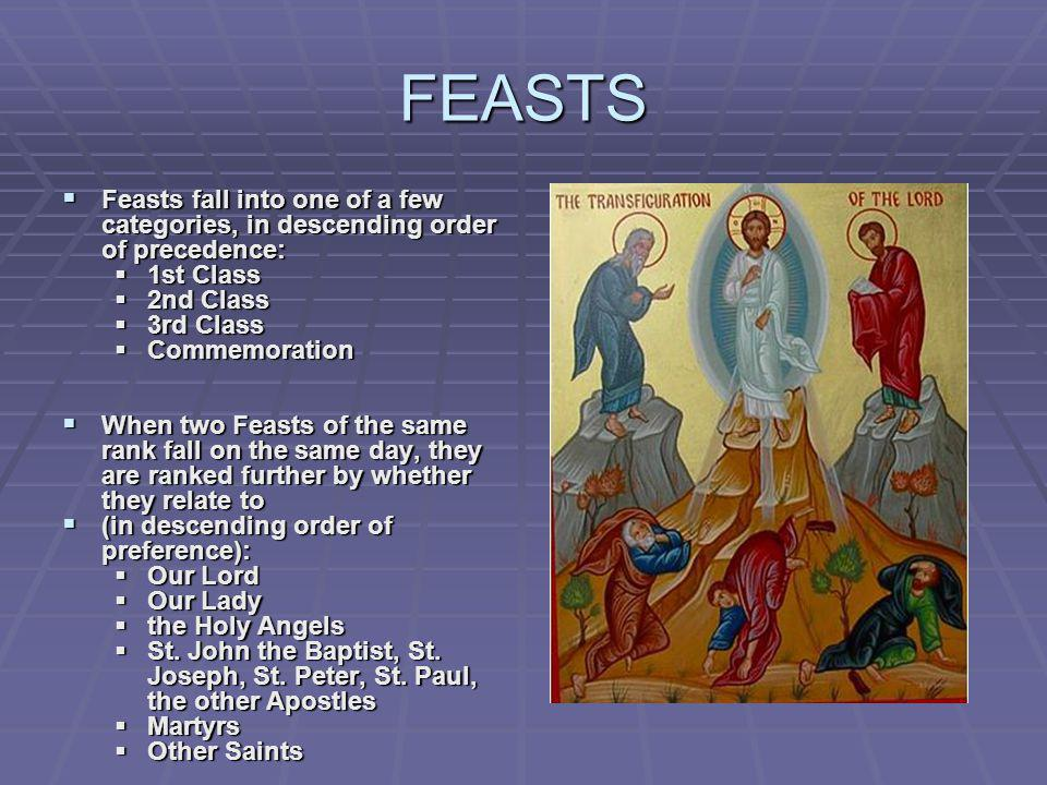 FEASTS Feasts fall into one of a few categories, in descending order of precedence: 1st Class. 2nd Class.