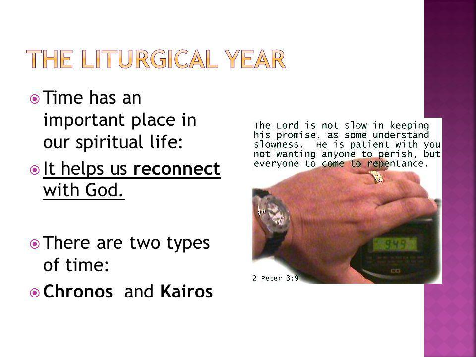 The Liturgical Year Time has an important place in our spiritual life: