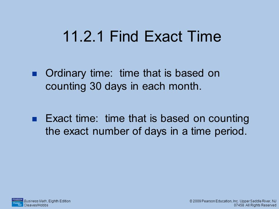11.2.1 Find Exact Time Ordinary time: time that is based on counting 30 days in each month.