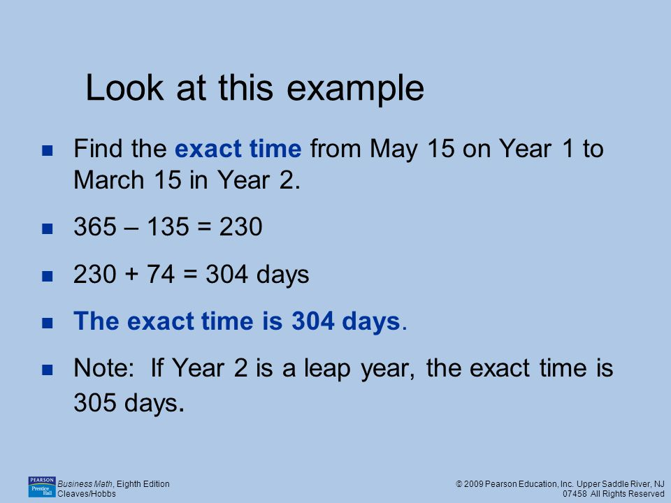 Look at this example Find the exact time from May 15 on Year 1 to March 15 in Year 2. 365 – 135 = 230.