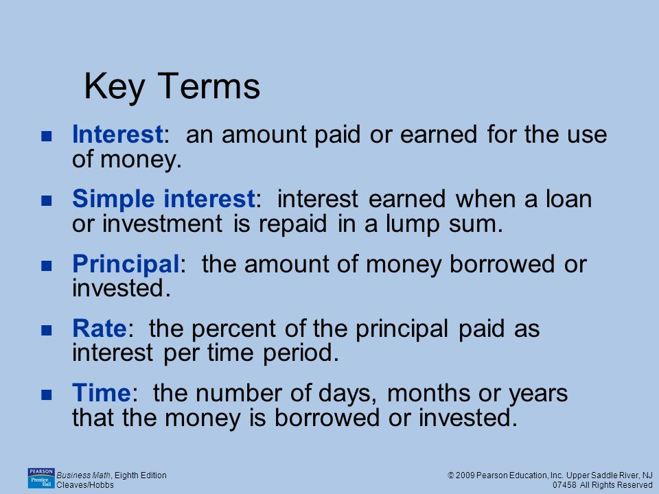 Key Terms Interest: an amount paid or earned for the use of money.