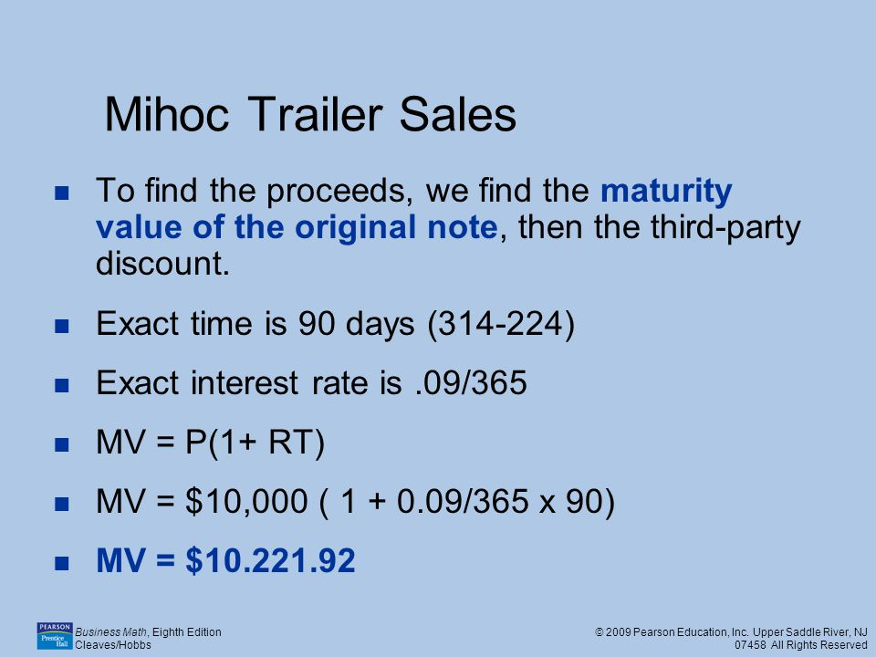 Mihoc Trailer Sales To find the proceeds, we find the maturity value of the original note, then the third-party discount.
