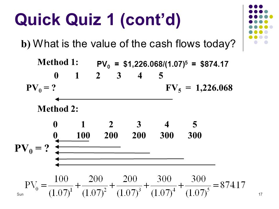 Quick Quiz 1 (cont'd) b) What is the value of the cash flows today