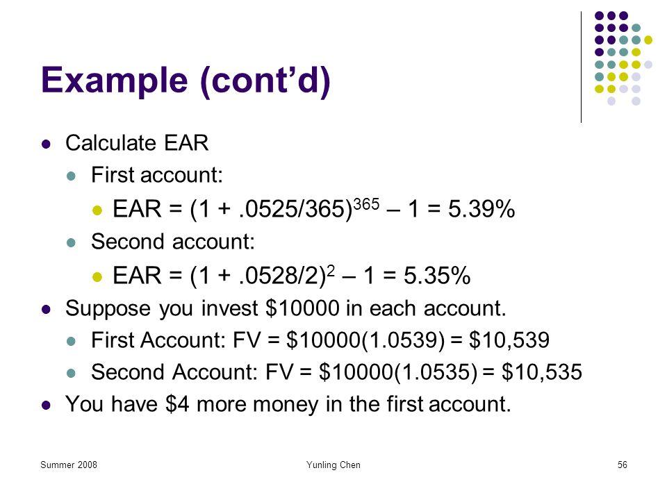 Example (cont'd) EAR = (1 + .0525/365)365 – 1 = 5.39%