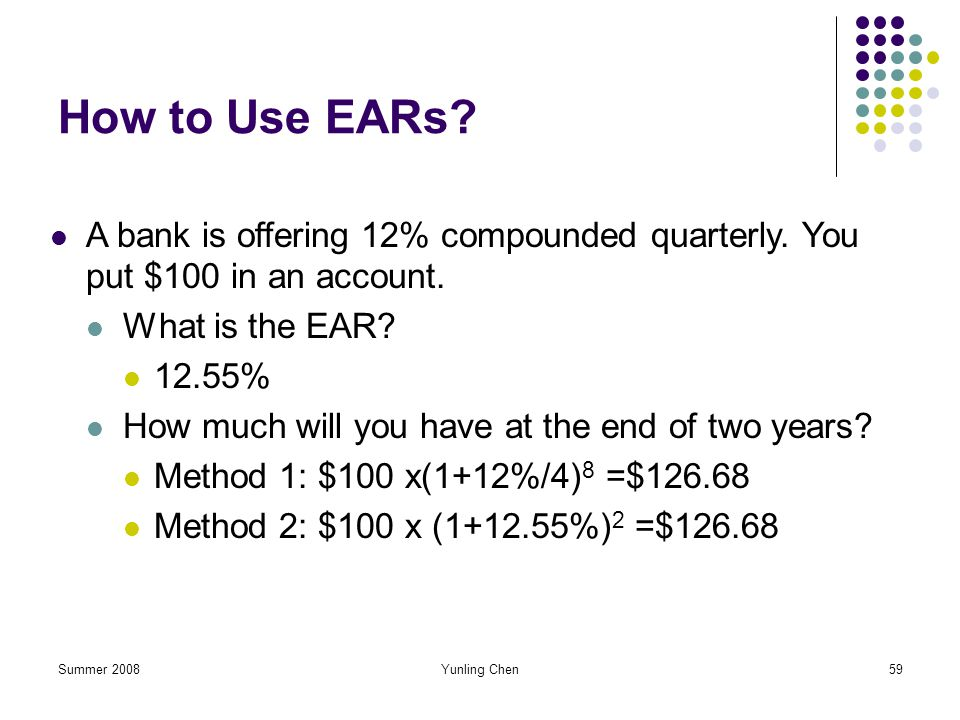 How to Use EARs A bank is offering 12% compounded quarterly. You put $100 in an account. What is the EAR
