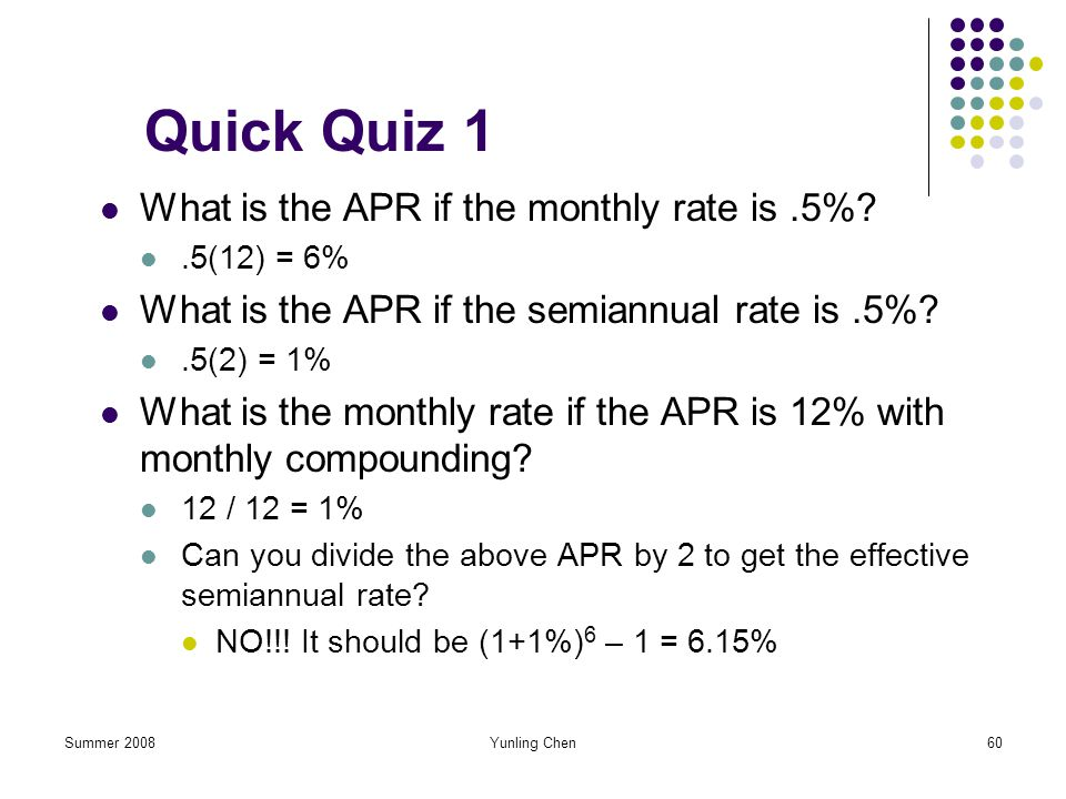 Quick Quiz 1 What is the APR if the monthly rate is .5%