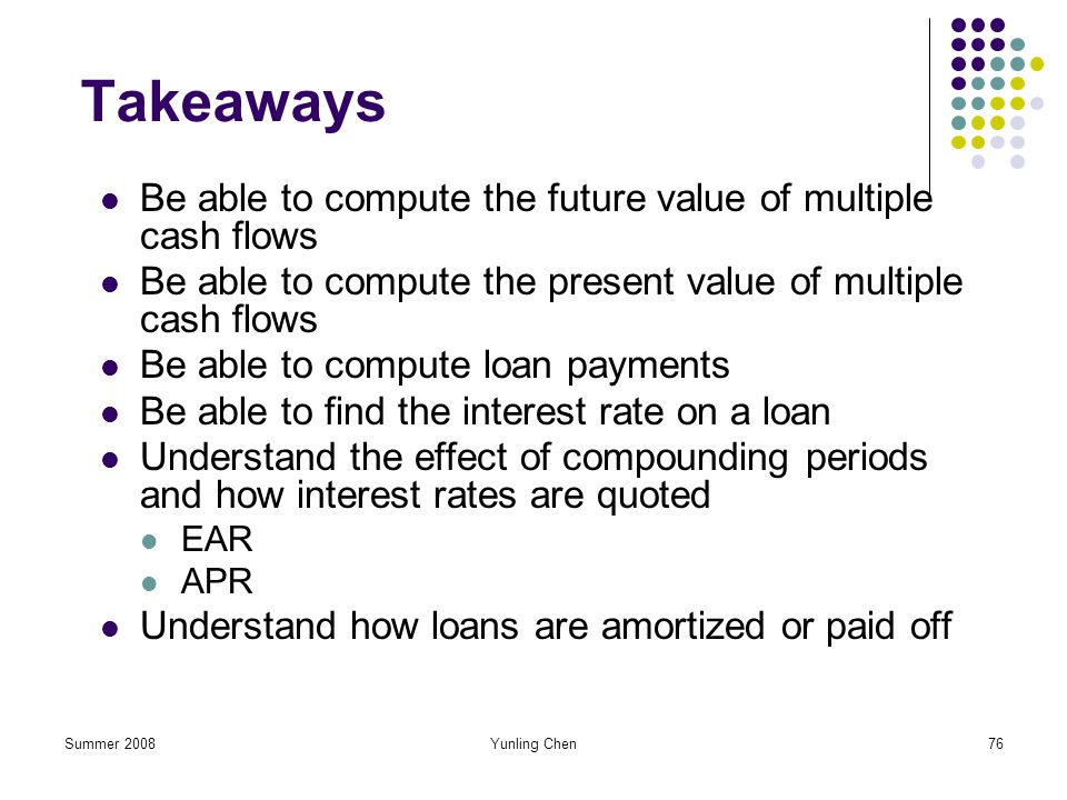 Takeaways Be able to compute the future value of multiple cash flows