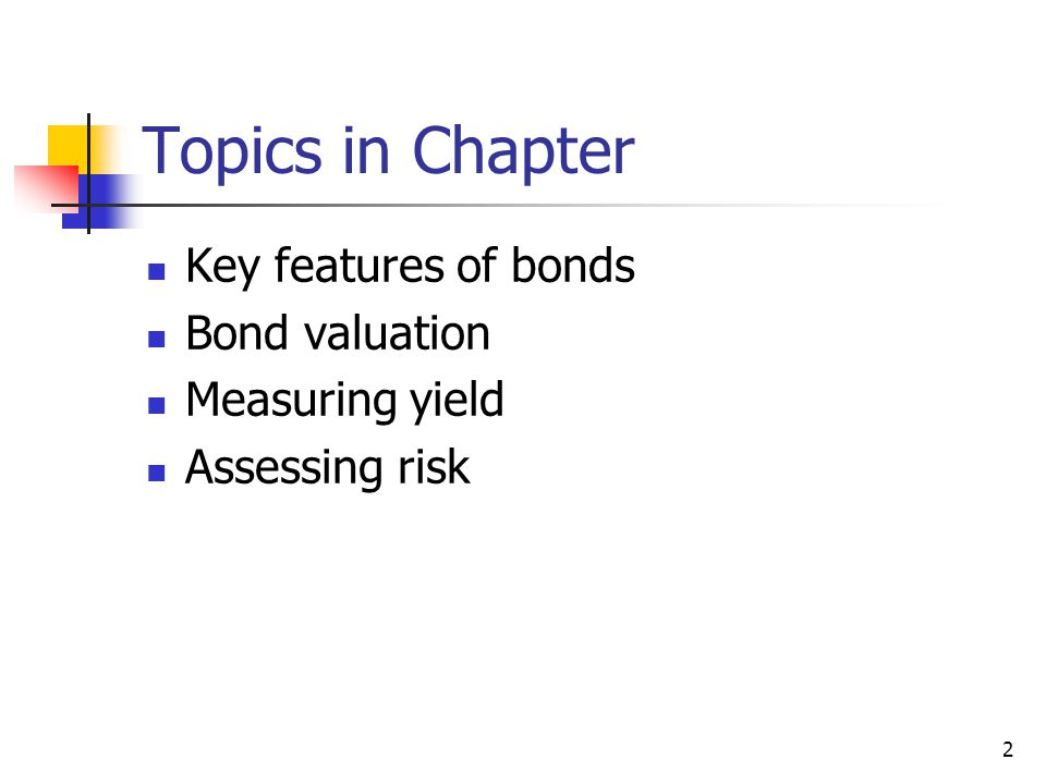 Topics in Chapter Key features of bonds Bond valuation Measuring yield