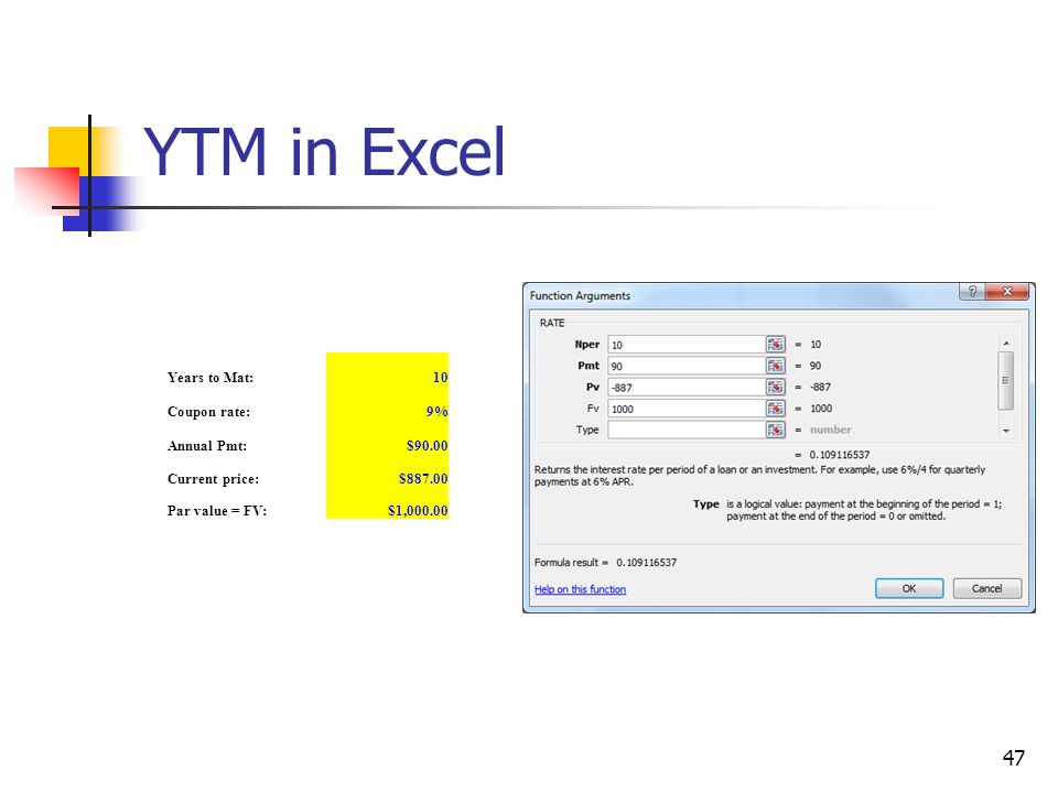 YTM in Excel Years to Mat: 10 Coupon rate: 9% Annual Pmt: $90.00
