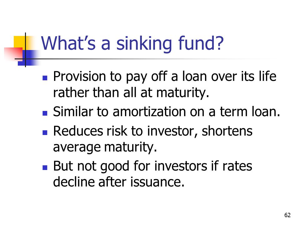 What's a sinking fund Provision to pay off a loan over its life rather than all at maturity. Similar to amortization on a term loan.