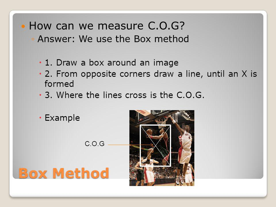 Box Method How can we measure C.O.G Answer: We use the Box method