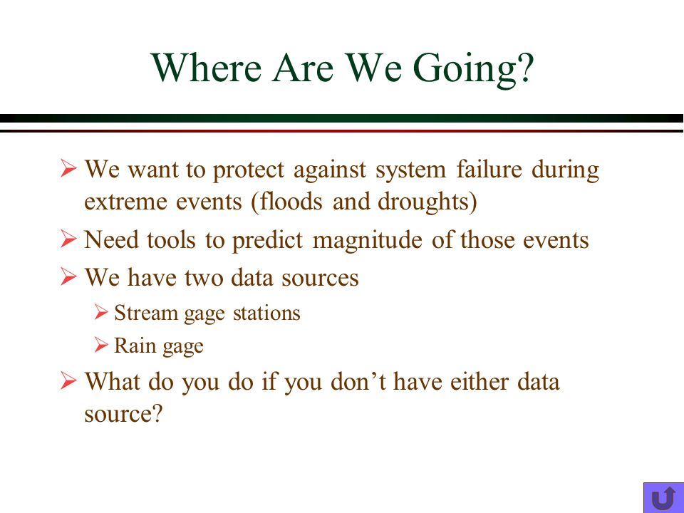 Where Are We Going We want to protect against system failure during extreme events (floods and droughts)