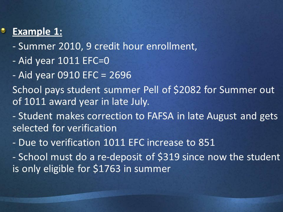 Example 1: - Summer 2010, 9 credit hour enrollment, - Aid year 1011 EFC=0. - Aid year 0910 EFC = 2696.