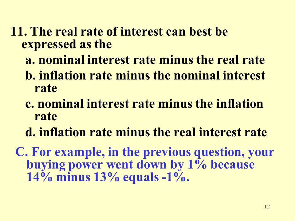 11. The real rate of interest can best be expressed as the