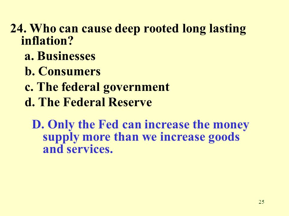 24. Who can cause deep rooted long lasting inflation