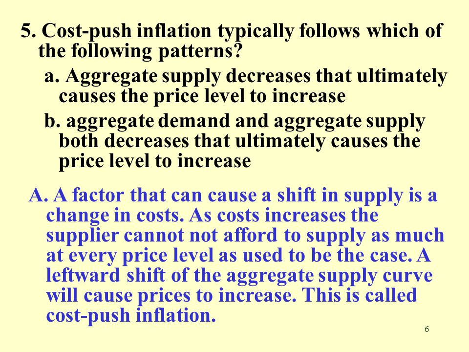 5. Cost-push inflation typically follows which of the following patterns